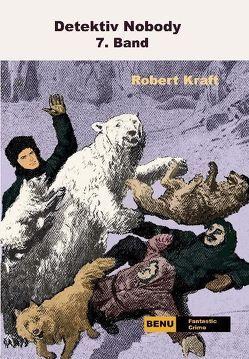 Detektiv Nobody 7. Band von Kraft,  Robert