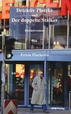Detektiv Plotzke und der doppelte Stalker von Plachetka,  Erwin