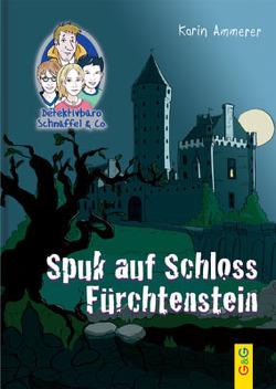 Detektivbüro Schnüffel & Co.: Spuk auf Schloss Fürchtenstein von Ammerer,  Karin, Mischeff,  Regina
