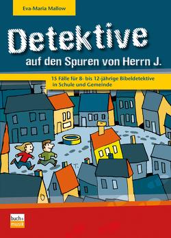 Detektive auf den Spuren von Herrn J. von Mallow,  Eva-Maria