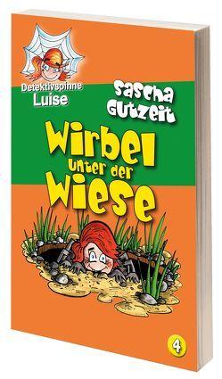 Detektivspinne Luise – Wirbel unter der Wiese von Gutzeit,  Sascha