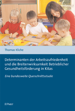 Determinanten der Arbeitszufriedenheit und die Breitenwirksamkeit Betrieblicher Gesundheitsförderung in Kitas von Kliche,  Thomas