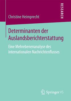 Determinanten der Auslandsberichterstattung von Heimprecht,  Christine