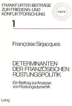 Determinanten der französischen Rüstungspolitik von Sirjacques,  Françoise