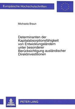Determinanten der Kapitalabsorptionsfähigkeit von Entwicklungsländern unter besonderer Berücksichtigung ausländischer Direktinvestitionen von Braun,  Michaela