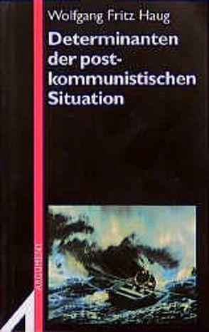 Determinanten der postkommunistischen Situation von Haug,  Wolfgang F