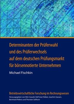 Determinanten der Prüferwahl und des Prüferwechsels auf dem deutschen Prüfungsmarkt für börsennotierte Unternehmen von Fischkin,  Michael
