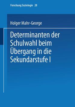 Determinanten der Schulwahl beim Übergang in die Sekundarstufe I von Mahr-George,  Holger