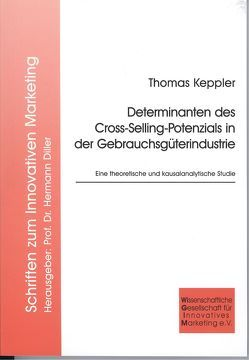 Determinanten des Cross-Selling-Potenzials in der Gebrauchsgüterindustrie von Keppler,  Thomas
