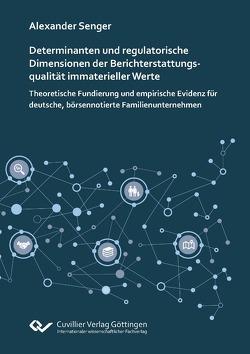 Determinanten und regulatorische Dimensionen der Berichterstattungsqualität immaterieller Werte von Senger,  Alexander