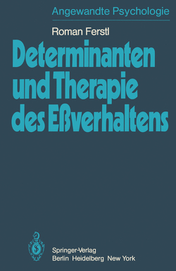 Determinanten und Therapie des Eßverhaltens von Ferstl,  R.