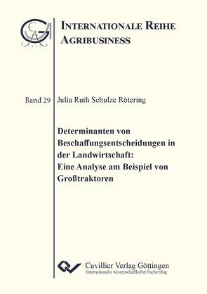 Determinanten von Beschaffungsentscheidungen in der Landwirtschaft: Eine Analyse am Beispiel Großtraktoren von Schulze Rötering,  Julia Ruth