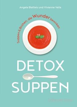 Detox-Suppen von Blatteis,  Angela, Vella,  Vivienne