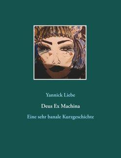 Deus Ex Machina von Liebe,  Yannick