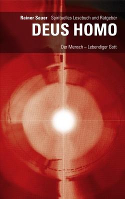 DEUS HOMO – Der Mensch – lebendiger Gott von Sauer,  Rainer