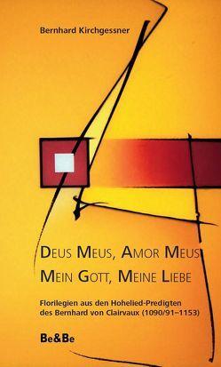 Deus Meus, Amor Meus – Mein Gott, meine Liebe von Bernhard von Clairvaux, Kirchgessner,  Bernhard