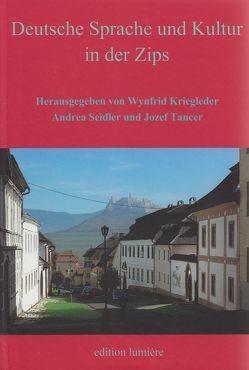 Deutche Sprache und Kultur in der ZIPS von Kriegleder,  Wynfrid, Seidler,  Andrea, Tancer,  Jozef