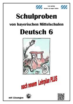 Deutsch 6, Schulaufgaben bayerischer Mittelschulen mit Lösungen nach LehrplanPLUS von Arndt,  Monika, Schmid,  Heinrich