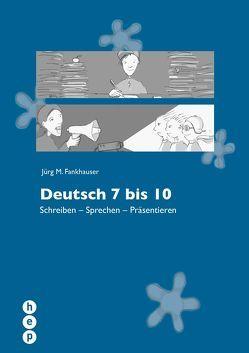 Deutsch 7 bis 10 von Fankhauser,  Jürg M