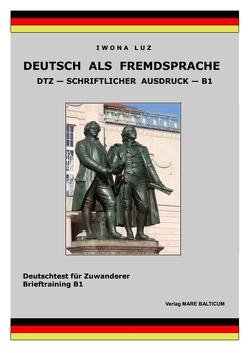 Deutsch als Fremdsprache – DTZ – Schriftlicher Ausdruck – B1 von Luz,  Iwona