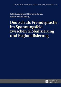 Deutsch als Fremdsprache im Spannungsfeld zwischen Globalisierung und Regionalisierung von Akkramas,  Pakini, Funk,  Hermann, Traoré,  Salifou