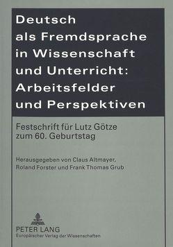 Deutsch als Fremdsprache in Wissenschaft und Unterricht: Arbeitsfelder und Perspektiven von Altmayer,  Claus, Forster,  Roland, Grub,  Frank Thomas