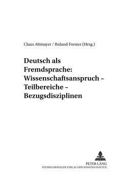 Deutsch als Fremdsprache: Wissenschaftsanspruch – Teilbereiche – Bezugsdisziplinen von Altmayer,  Claus, Forster,  Roland