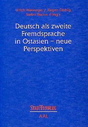 Deutsch als zweite Fremdsprache in Ostasien – neue Perspektiven von Bucher,  Stefan, Gerbig,  Jürgen J, Wannagat,  Ulrich