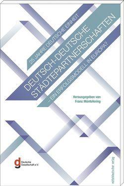 Deutsch-deutsche Städtepartnerschaften – ein Erfolgsmodell in Europa? von Gleicke,  Iris, Müntefering,  Franz