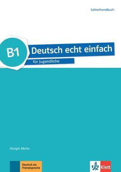 Deutsch echt einfach B1 von Machowiak,  E. Danuta, Motta,  Giorgio, Szurmant,  Jan, Trebesius-Bensch,  Ulrike