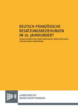 Deutsch-französische Besatzungsbeziehungen im 20. Jahrhundert von Engehausen,  Frank, Muschalek,  Marie, Zimmermann,  Wolfgang
