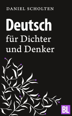 Deutsch für Dichter und Denker von Scholten,  Daniel