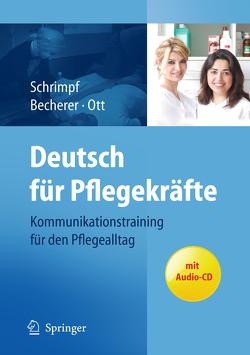 Deutsch für Pflegekräfte: Kommunikationstraining für den Pflegealltag von Becherer,  Sabine, Ott,  Andrea, Schrimpf,  Ulrike