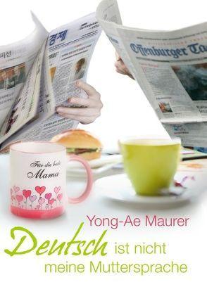Deutsch ist nicht meine Muttersprache von Maurer,  Yong-Ae