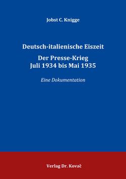 Deutsch-italienische Eiszeit. Der Presse-Krieg Juli 1934 bis Mai 1935 von Knigge,  Jobst C.