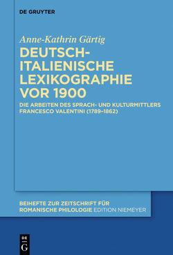 Deutsch-italienische Lexikographie vor 1900 von Gärtig,  Anne-Kathrin