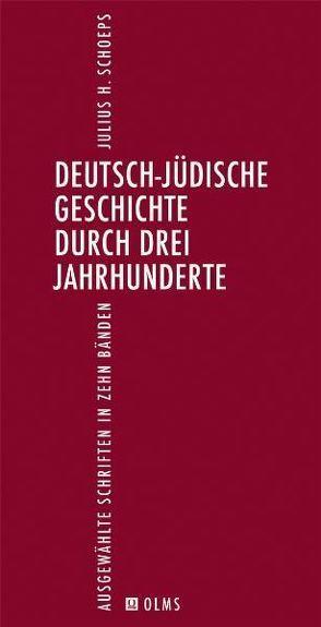 Deutsch-Jüdische Geschichte durch drei Jahrhunderte. Ausgewählte Schriften in zehn Bänden. Ergänzungsband 1. von Schoeps,  Julius H.