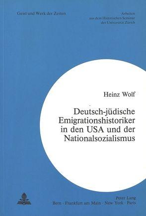Deutsch-jüdische Emigrationshistoriker in den USA und der Nationalsozialismus von Wolf, Heinz