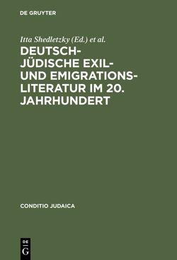 Deutsch-jüdische Exil- und Emigrationsliteratur im 20. Jahrhundert von Horch,  Hans Otto, Shedletzky,  Itta