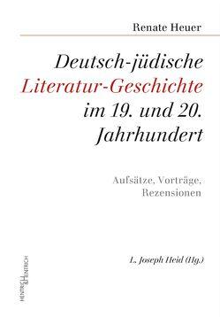 Deutsch-jüdische Literatur-Geschichte im 19. und 20. Jahrhundert von Heid,  L. Joseph, Heuer,  Renate, Mittelmann,  Hanni, Valencia,  Heather