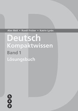 Deutsch Kompaktwissen. Band 1, Lösungen (Print inkl. eLehrmittel, Neuauflage) von Bieli,  Alex, Fricker,  Ruedi, Lyrén,  Katrin