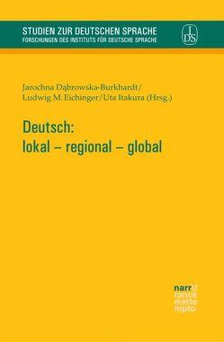 Deutsch: lokal – regional – global von Dabrowska-Burkhardt,  Jarochna, Eichinger,  Ludwig M, Itakura,  Uta