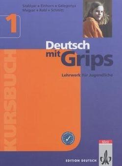 Deutsch mit Grips 1 von Einhorn,  Ágnes, Gelegonya,  Diana, Magyar,  Ágnes, Rabl,  Enikő, Schmitt,  Wolfgang, Szablyár,  Anna