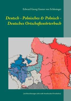Deutsch – Polnisches & Polnisch – Deutsches Ortschaftswörterbuch von von Schlesinger,  Edward Georg Gustav