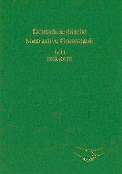 Deutsch-serbische kontrastive Grammatik. Teil I: Der Satz von Alanović,  Milivoj, Engel,  Ulrich, Srdić,  Smilja
