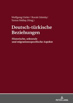 Deutsch-türkische Beziehungen von Gieler,  Wolfgang, Gümü?,  Burak, Yoldas,  Yunus