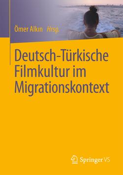Deutsch-Türkische Filmkultur im Migrationskontext von Alkın,  Ömer