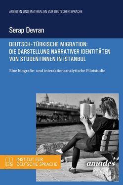 Deutsch-türkische Migration: Die Darstellung narrativer Identitäten von Studentinnen in Istanbul von Devran,  Serap