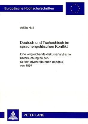 Deutsch und Tschechisch im sprachenpolitischen Konflikt von Hall,  Adéla