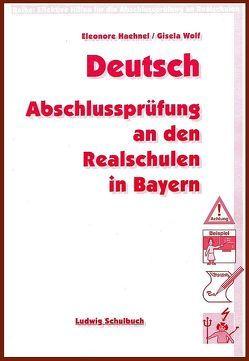 Deutsch – Vorbereitung auf die Abschlussprüfung m Fach Deutsch an den Realschulen in Bayern von Haehnel,  Eleonore, Wolf,  Gisela